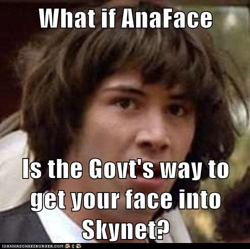 What if AnaFace Is the Govt's way to get your face into Skynet?