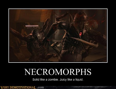 NECROMORPHS Solid like a zombie. Juicy like a liquid.