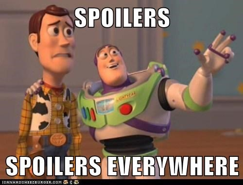 SPOILERS  SPOILERS EVERYWHERE