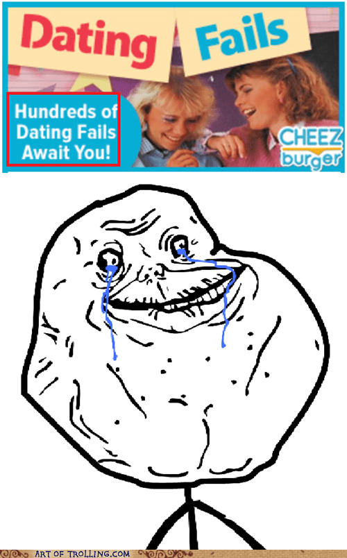 forever alone,dating fails
