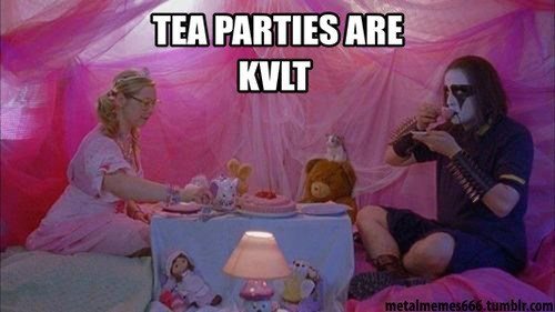 kvlt metalheads heavy metal tea parties - 7114400768