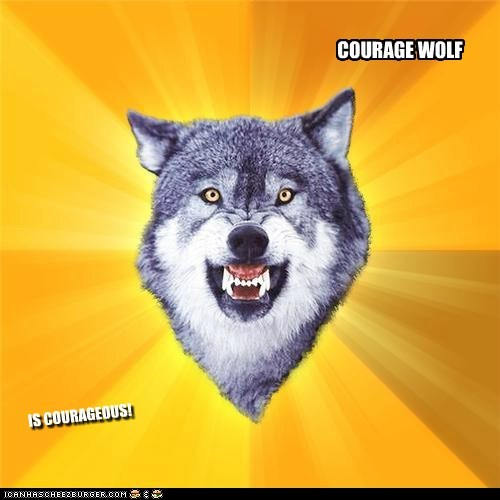 COURAGE WOLF IS COURAGEOUS!