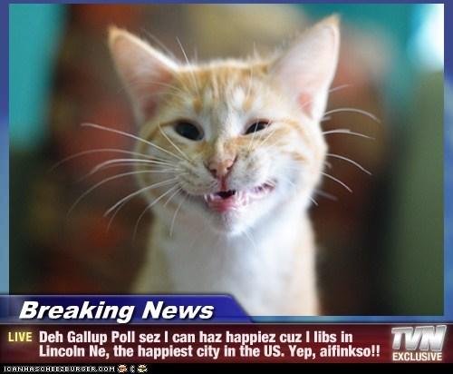 Breaking News - Deh Gallup Poll sez I can haz happiez cuz I