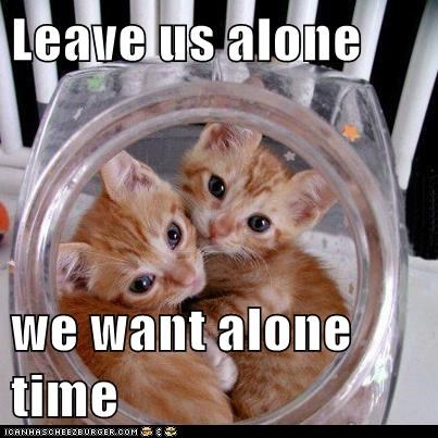 Leave us alone  we want alone time