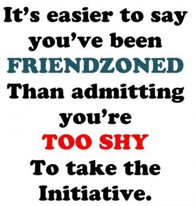 too shy,friendzone,take the initiative
