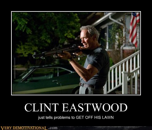 old guys Clint Eastwood get off the lawn