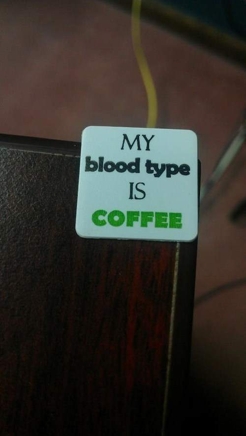 blood type,addicted,coffee,monday thru friday,g rated