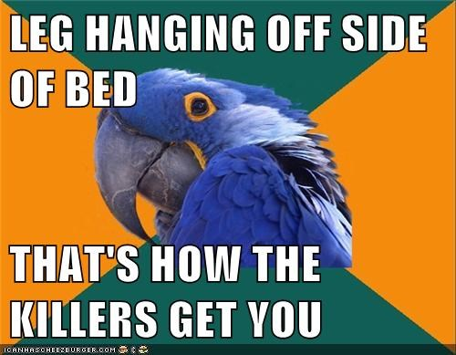 LEG HANGING OFF SIDE OF BED THAT'S HOW THE KILLERS GET YOU