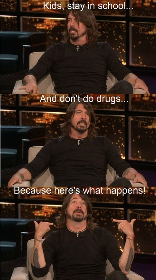 school,Dave Grohl,drugs,foo fighters,Music FAILS,g rated