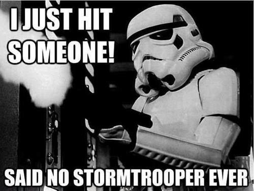 said no one ever,star wars,aim,hit,stormtrooper