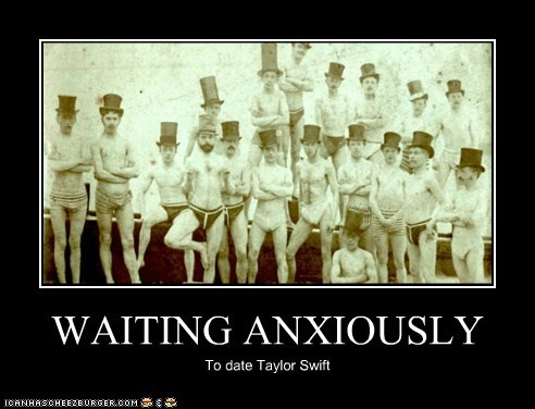 WAITING ANXIOUSLY To date Taylor Swift