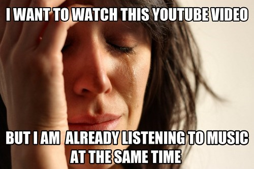Music,youtube,First World Problems