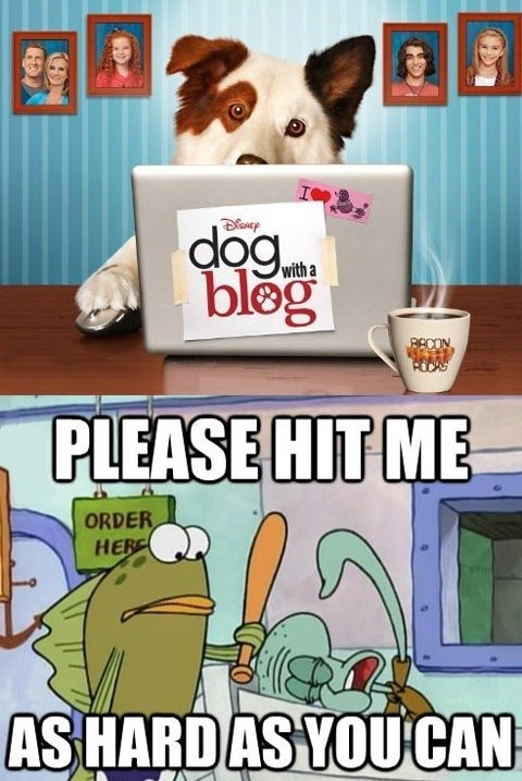 disney,dog with a blog,SpongeBob SquarePants,please hit me