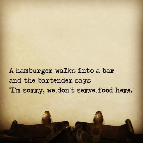 bar,x walks into a bar,rejection,literalism,bartender,sorry,food,serve,hamburger