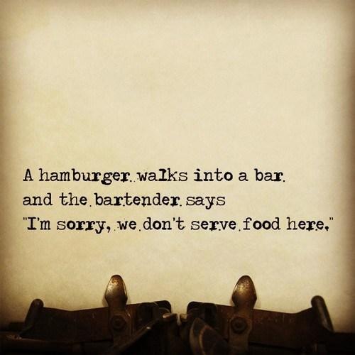 bar x walks into a bar rejection literalism bartender sorry food serve hamburger - 7138821120