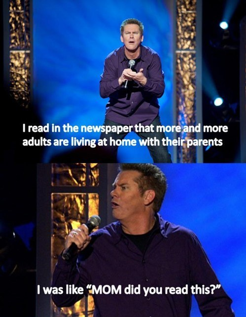 living with parents,newspapers,standup comics