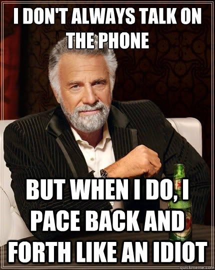 pacing on the phone most interesting man