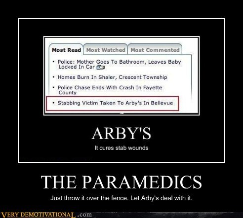 THE PARAMEDICS Just throw it over the fence. Let Arby's deal with it.