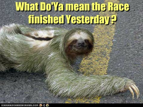 What Do'Ya mean the Race finished Yesterday ?