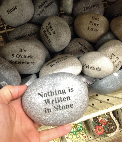 stones,nothing is written in stone