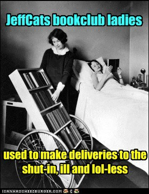 JeffCats bookclub ladies used to make deliveries to the shut-in, ill and lol-less