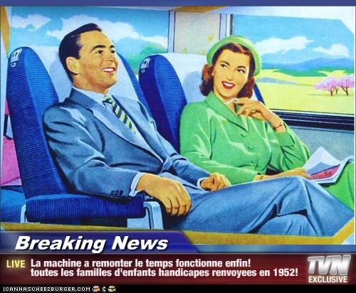 Breaking News - La machine a remonter le temps fonctionne enfin! toutes les familles d'enfants handicapes renvoyees en 1952!