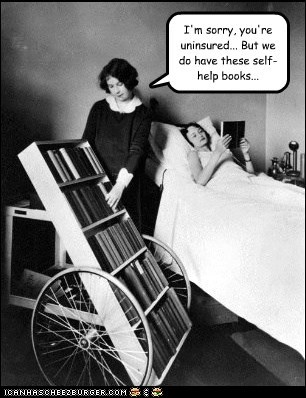 I'm sorry, you're uninsured... But we do have these self-help books...