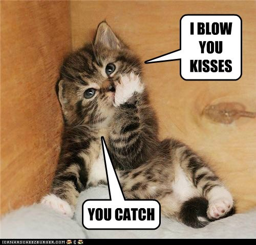 I BLOW YOU KISSES YOU CATCH