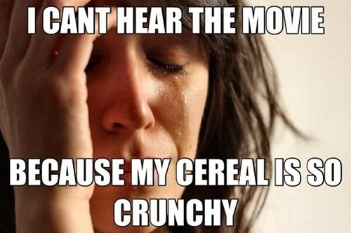 movies,First World Problems,cereal