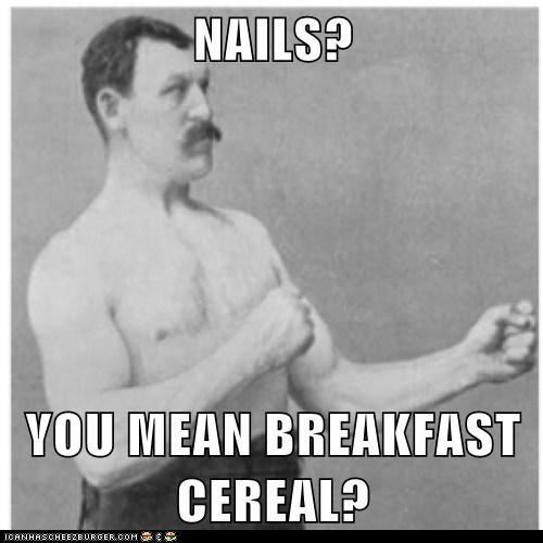 nails,manly man,cereal