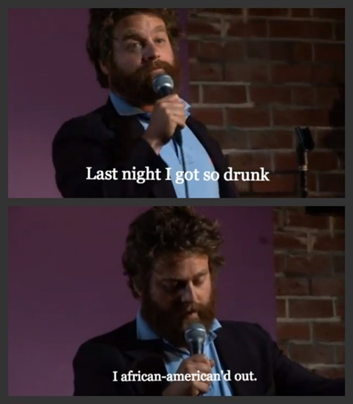 Zach Galifanakis too drunk racist