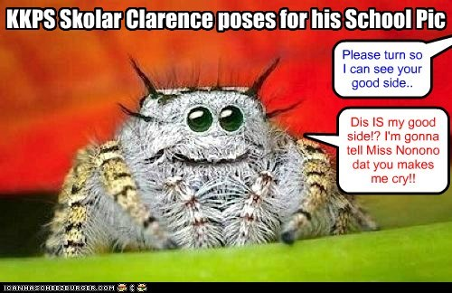 KKPS Skolar Clarence poses for his School Pic Please turn so I can see your good side.. Dis IS my good side!? I'm gonna tell Miss Nonono dat you makes me cry!!