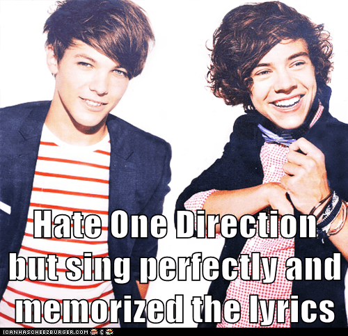 Hate One Direction but sing perfectly and memorized the lyrics