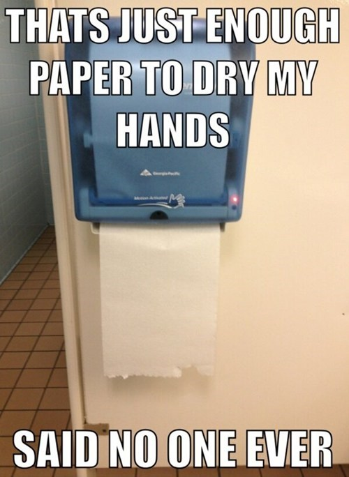 said no one ever,public restrooms,paper towels