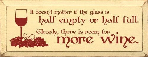 always more room,half full,wine,half empty,after 12,g rated