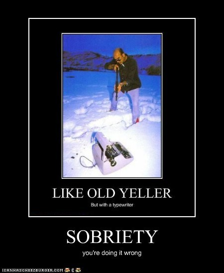 SOBRIETY you're doing it wrong