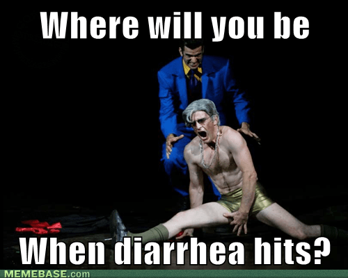 diarrhea,pooptimes,where will you be when it kicks in