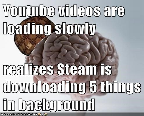 Youtube videos are loading slowly  realizes Steam is downloading 5 things in background