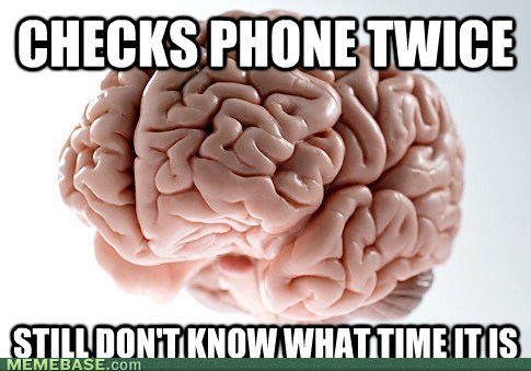 time,phones,scumbag brain,texting