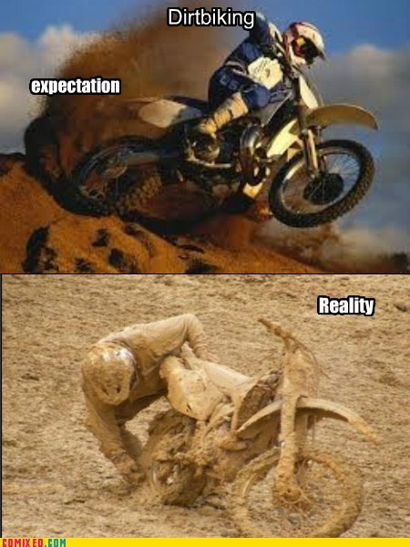 dirt biking,expectations vs reality