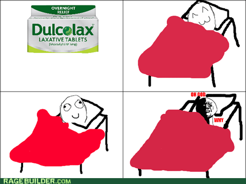 dulcolax,oh god why,laxatives