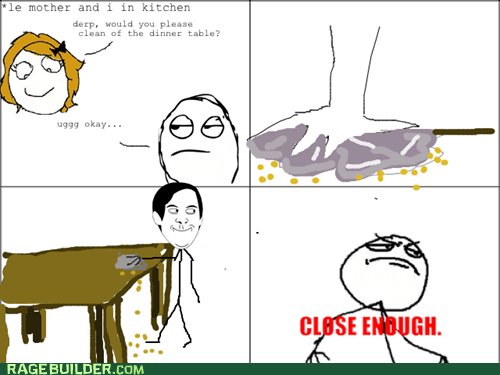 Close Enough,cleaning the table,crums