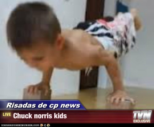 Risadas de cp news - Chuck norris kids