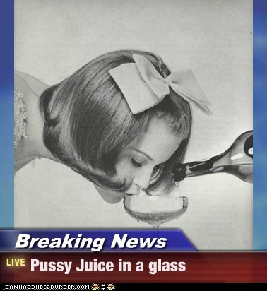 Breaking News - Pussy Juice in a glass