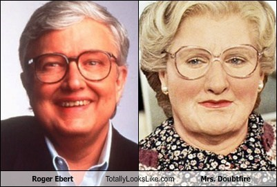 roger ebert,totally looks like,mrs doubtfire