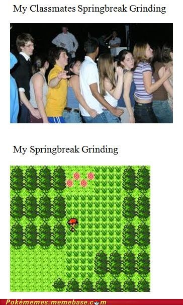 dancing,Pokémon,grinding,spring break,college