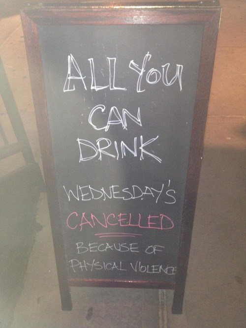 violence,bad idea,chalkboards,all you can drink