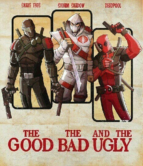 Snake Eyes,deadpool,GI Joe,the good the bad and the ugly,storm shadow