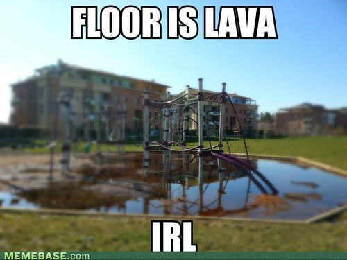 IRL,the floor is lava,playgrounds