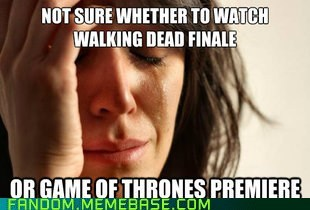 Game of Thrones First World Problems The Walking Dead